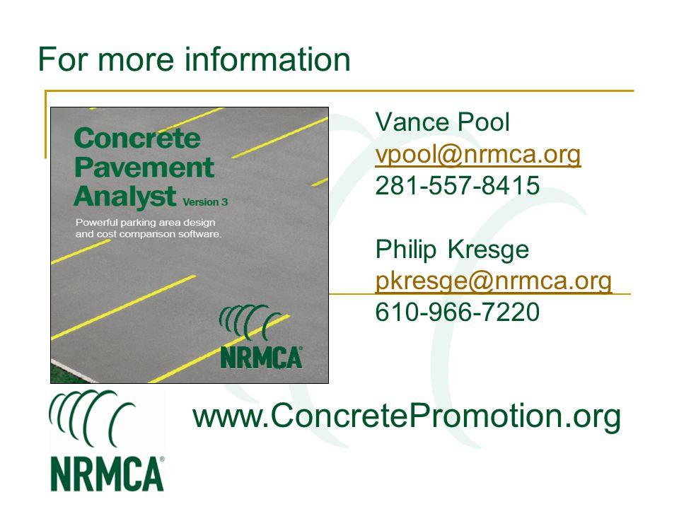 For more information Vance Pool vpool@nrmca.org 281-557-8415 Philip Kresge pkresge@nrmca.org 610-966-7220 www.ConcretePromotion.org
