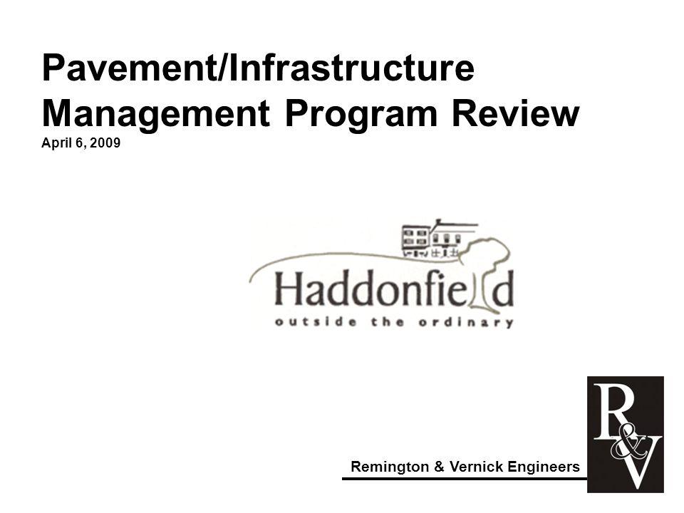 Pavement/Infrastructure Management Program Review April 6, 2009 Remington & Vernick Engineers