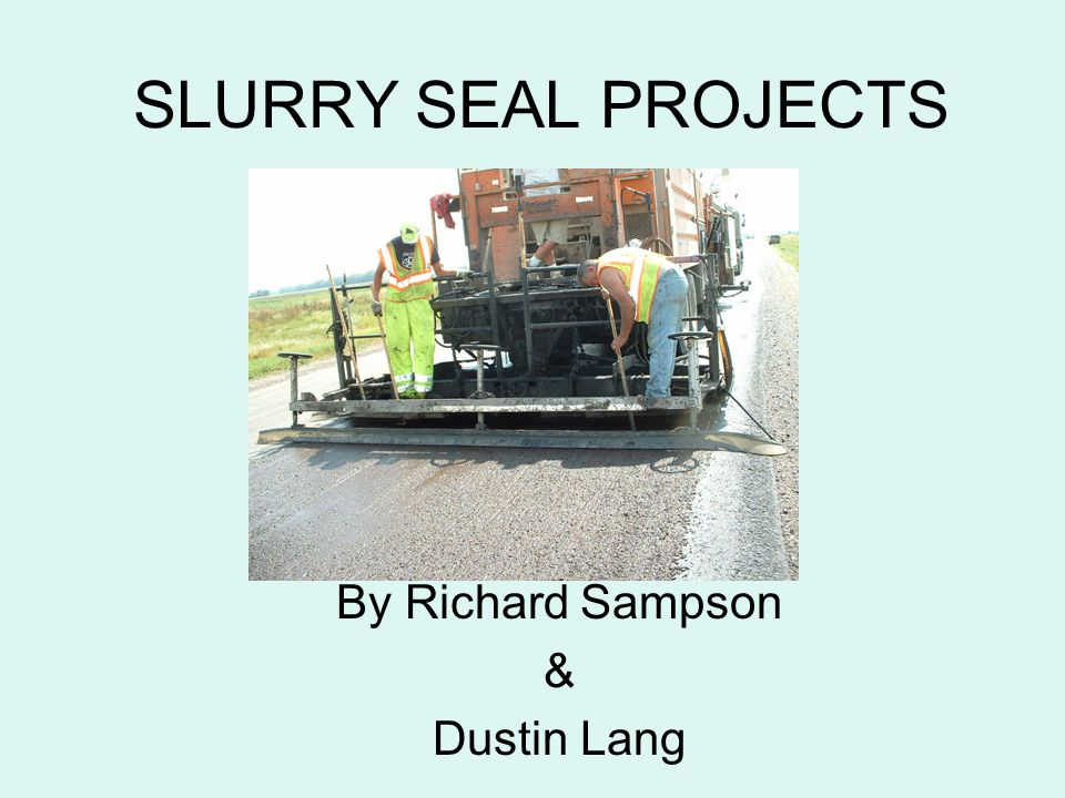 SLURRY SEAL PROJECTS By Richard Sampson & Dustin Lang