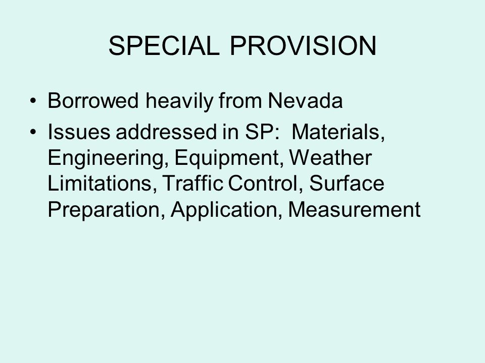 SPECIAL PROVISION Borrowed heavily from Nevada Issues addressed in SP: Materials, Engineering, Equipment, Weather Limitations, Traffic Control, Surfac