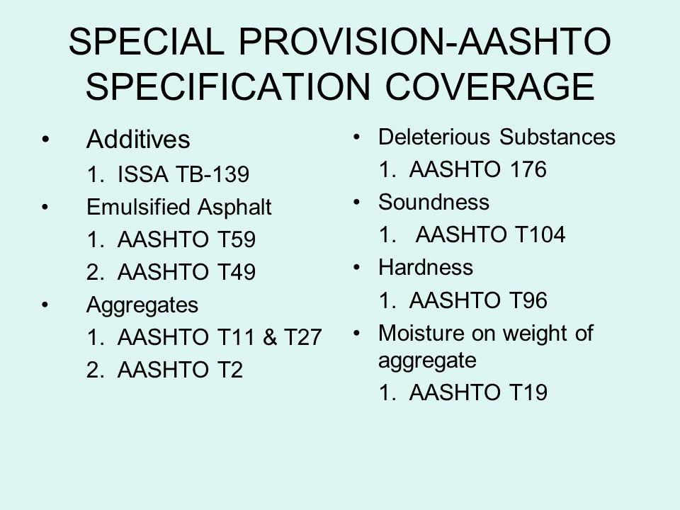 SPECIAL PROVISION-AASHTO SPECIFICATION COVERAGE Additives 1. ISSA TB-139 Emulsified Asphalt 1. AASHTO T59 2. AASHTO T49 Aggregates 1. AASHTO T11 & T27
