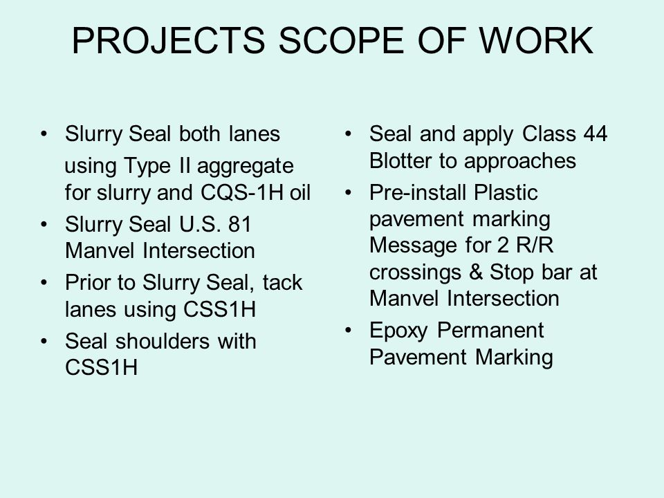 PROJECTS SCOPE OF WORK Slurry Seal both lanes using Type II aggregate for slurry and CQS-1H oil Slurry Seal U.S. 81 Manvel Intersection Prior to Slurr