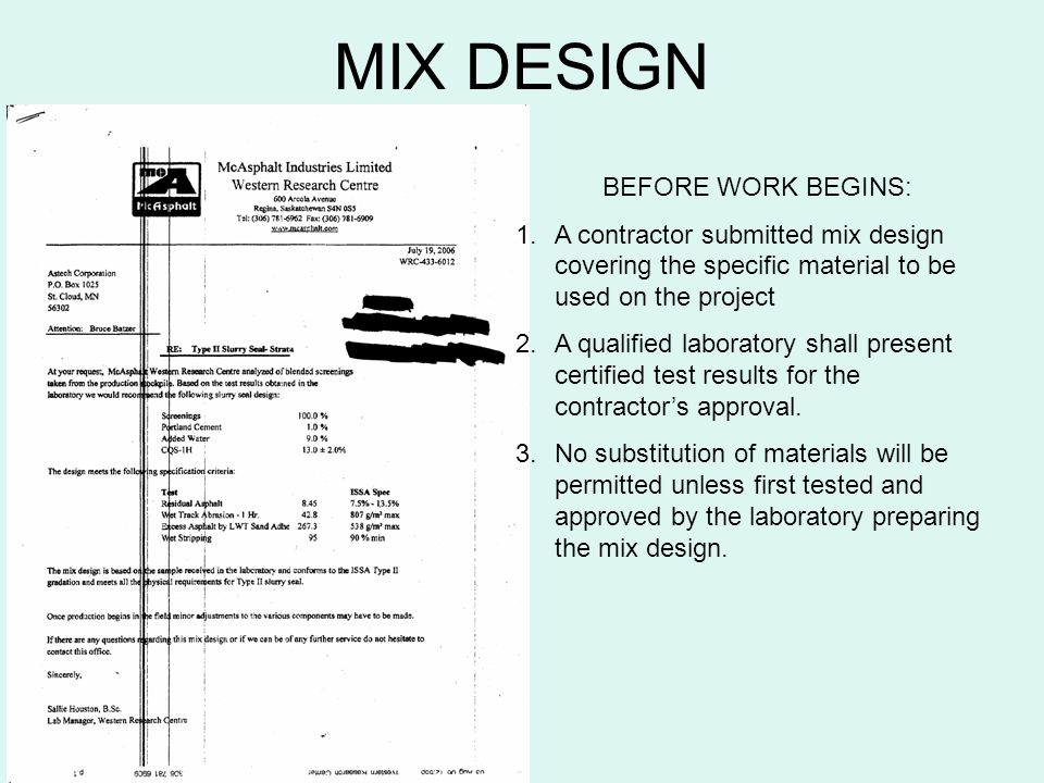 MIX DESIGN BEFORE WORK BEGINS: 1.A contractor submitted mix design covering the specific material to be used on the project 2.A qualified laboratory s