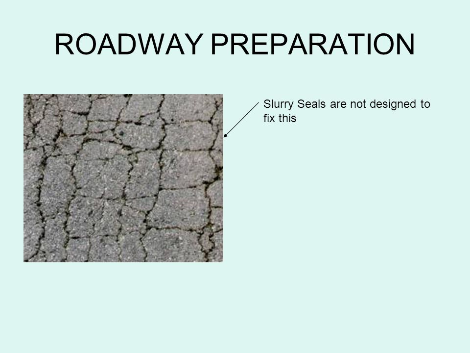 ROADWAY PREPARATION Slurry Seals are not designed to fix this
