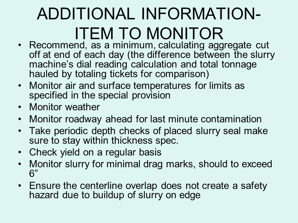 ADDITIONAL INFORMATION- ITEM TO MONITOR Recommend, as a minimum, calculating aggregate cut off at end of each day (the difference between the slurry m