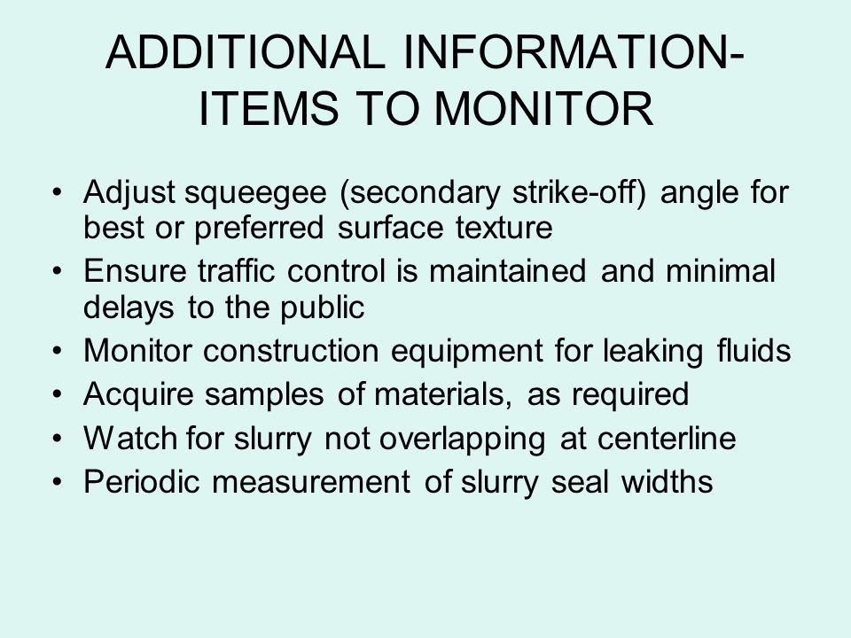 ADDITIONAL INFORMATION- ITEMS TO MONITOR Adjust squeegee (secondary strike-off) angle for best or preferred surface texture Ensure traffic control is