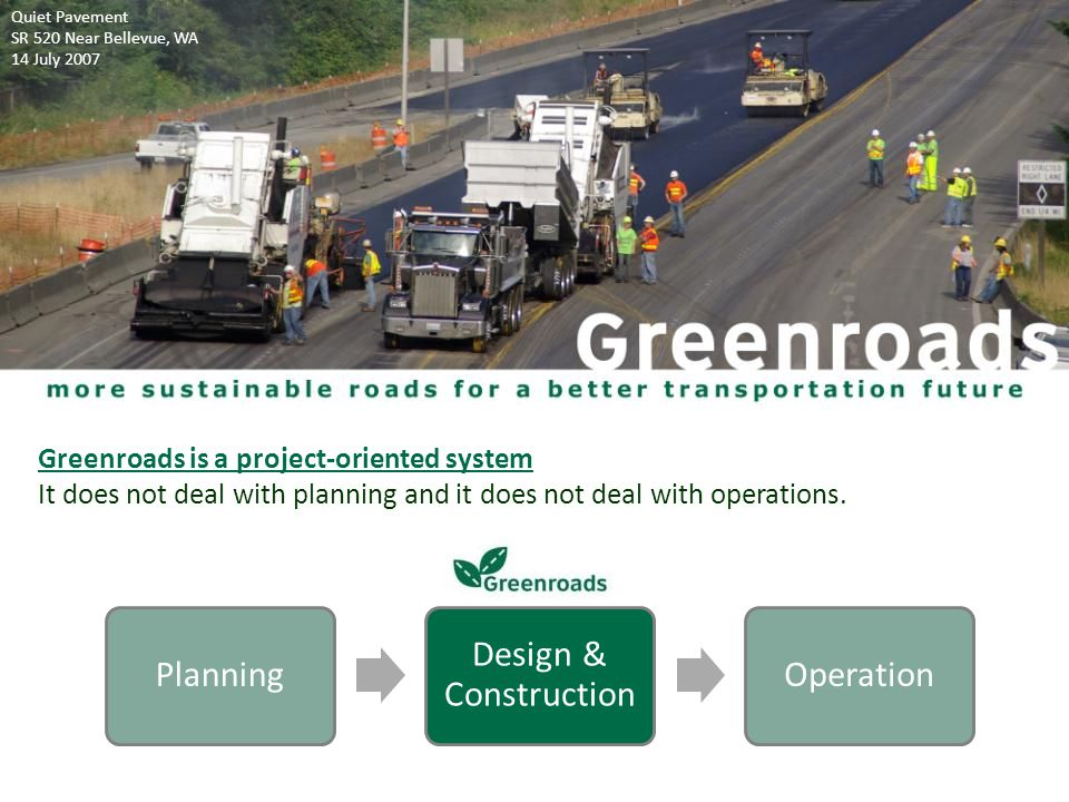 Greenroads is a project-oriented system It does not deal with planning and it does not deal with operations.