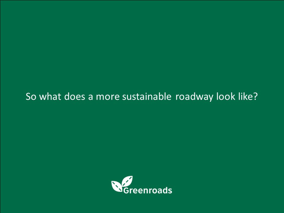 So what does a more sustainable roadway look like