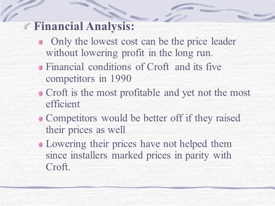 Financial Analysis: Only the lowest cost can be the price leader without lowering profit in the long run. Financial conditions of Croft and its five c