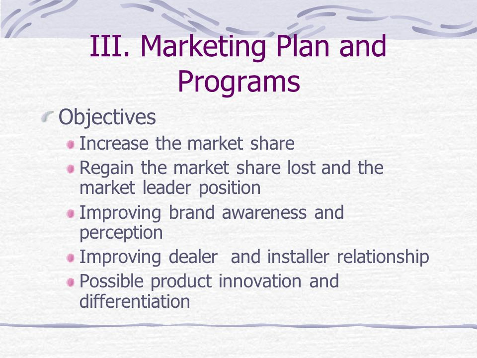 III. Marketing Plan and Programs Objectives Increase the market share Regain the market share lost and the market leader position Improving brand awar