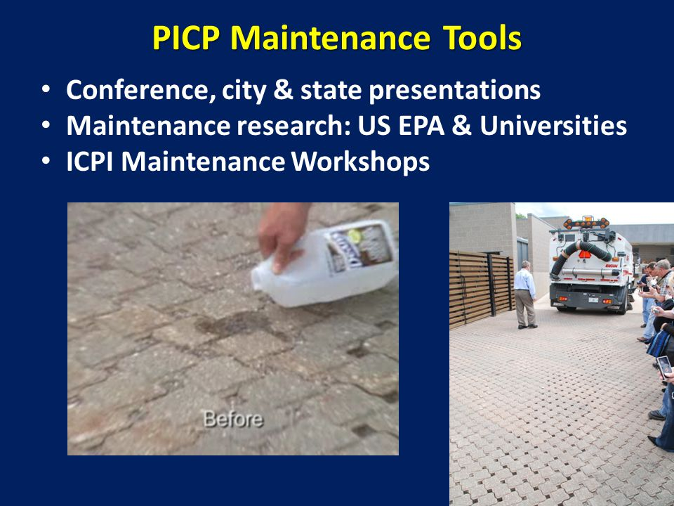 PICP Maintenance Tools Conference, city & state presentations Maintenance research: US EPA & Universities ICPI Maintenance Workshops