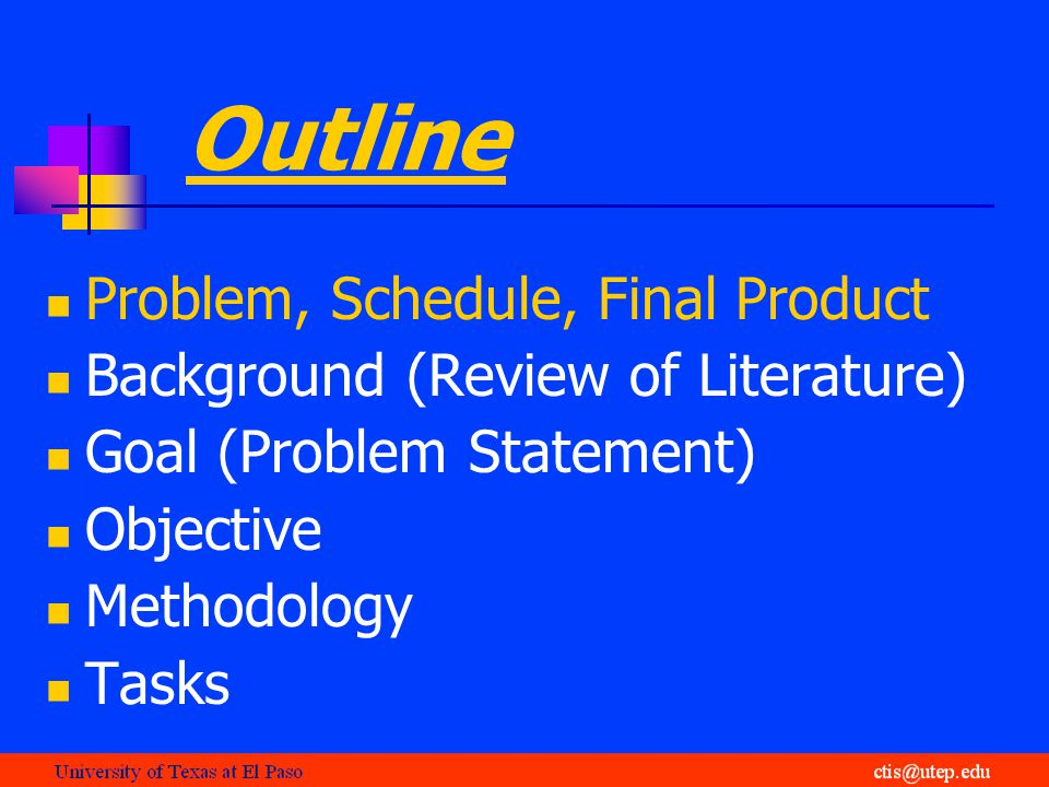 Outline Problem, Schedule, Final Product Background (Review of Literature) Goal (Problem Statement) Objective Methodology Tasks