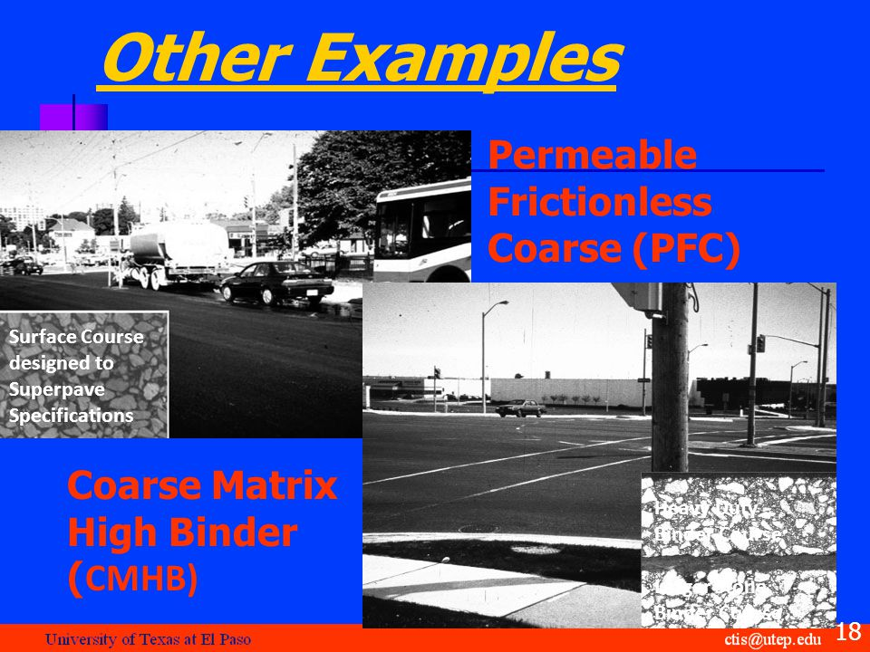 Other Examples Surface Course designed to Superpave Specifications Heavy Duty Binder Course Larger Stone Binder Course Permeable Frictionless Coarse (PFC) Coarse Matrix High Binder ( CMHB) 18