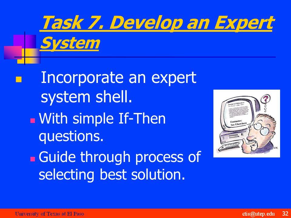 Task 7. Develop an Expert System Incorporate an expert system shell.
