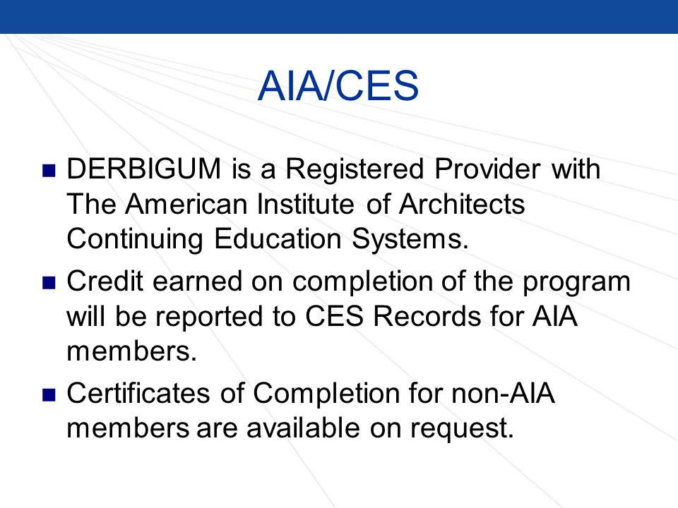 AIA/CES DERBIGUM is a Registered Provider with The American Institute of Architects Continuing Education Systems.