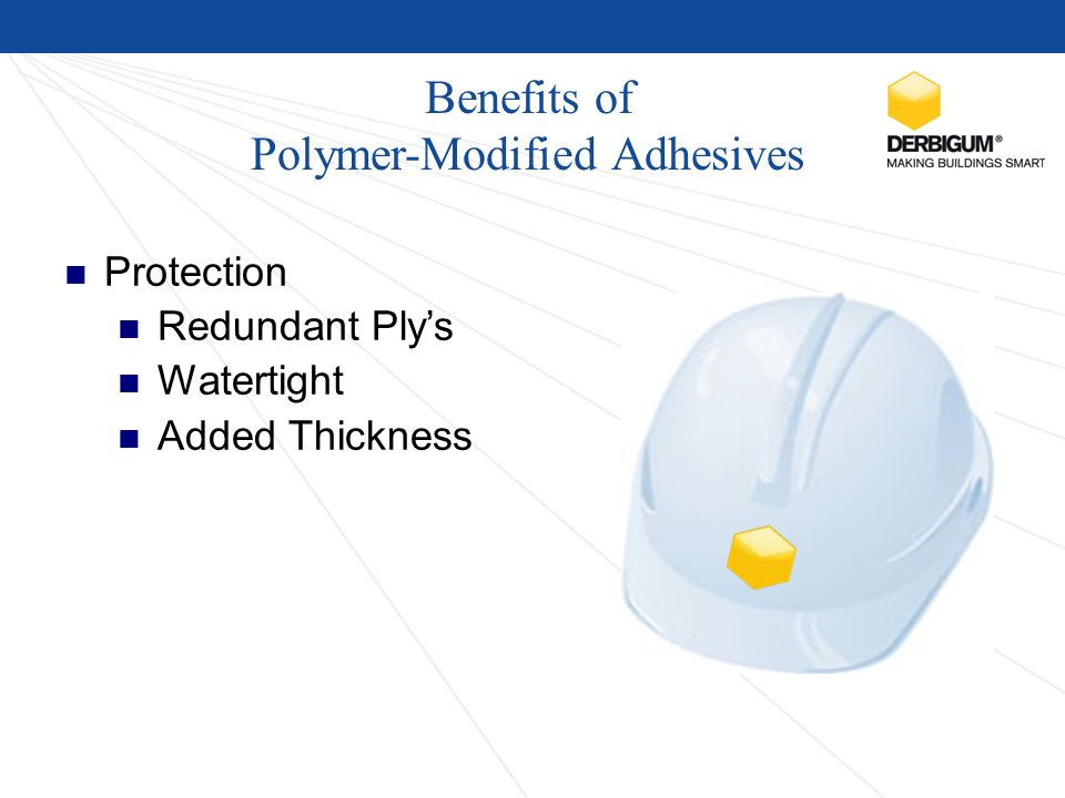 Benefits of Polymer-Modified Adhesives Protection Redundant Ply's Watertight Added Thickness