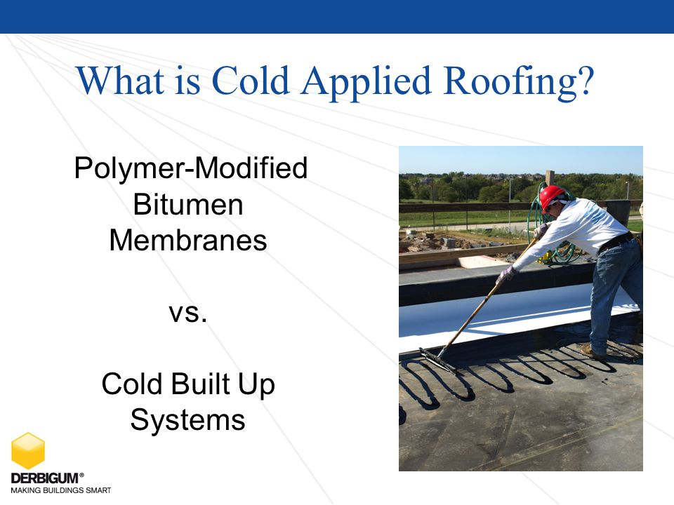 What is Cold Applied Roofing Polymer-Modified Bitumen Membranes vs. Cold Built Up Systems