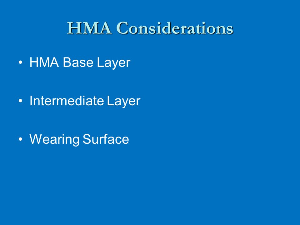 HMA Considerations HMA Base Layer Intermediate Layer Wearing Surface
