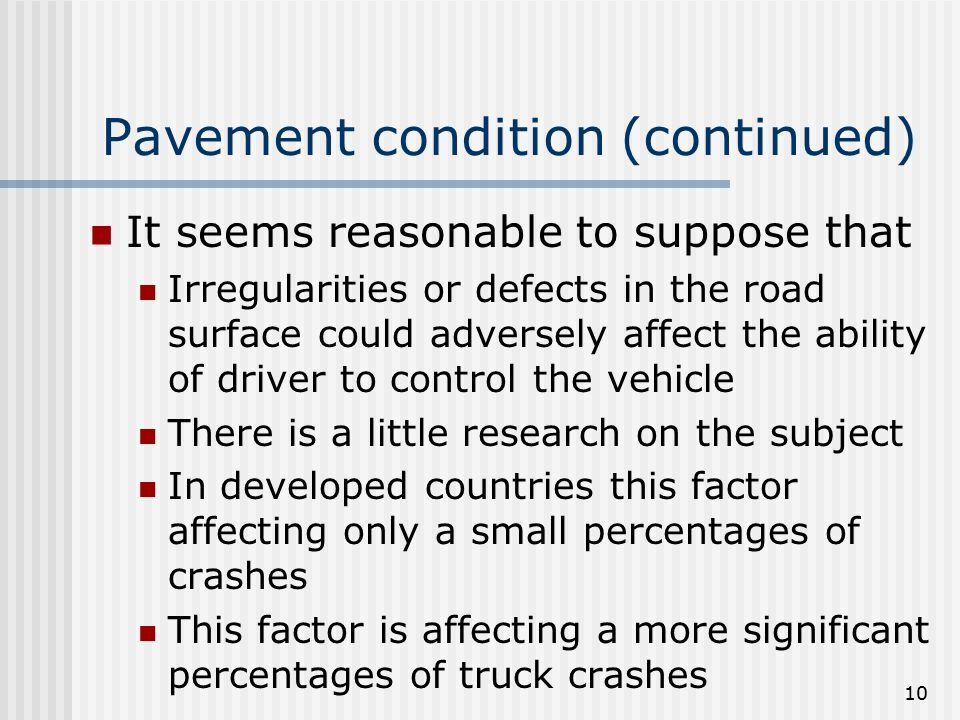 10 Pavement condition (continued) It seems reasonable to suppose that Irregularities or defects in the road surface could adversely affect the ability
