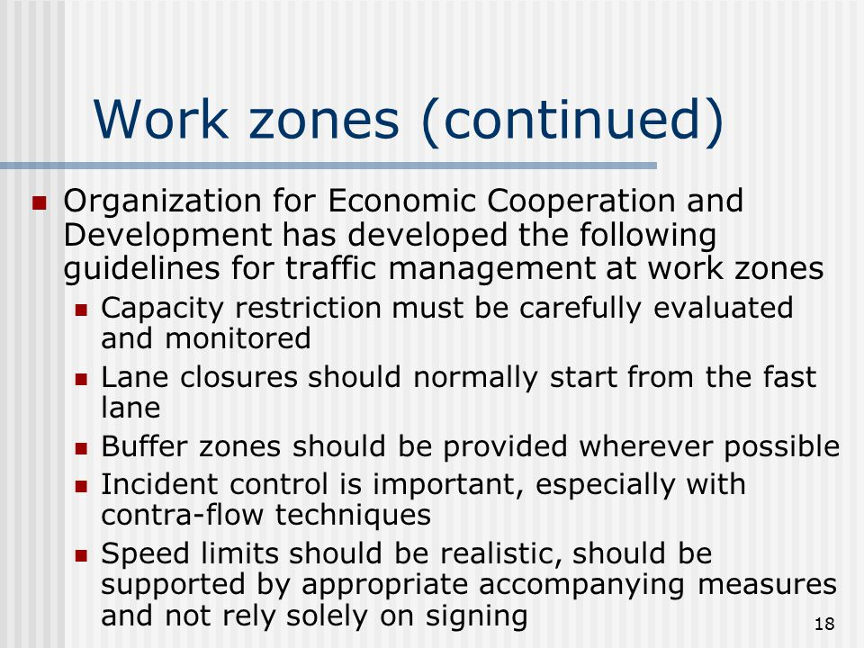 18 Work zones (continued) Organization for Economic Cooperation and Development has developed the following guidelines for traffic management at work