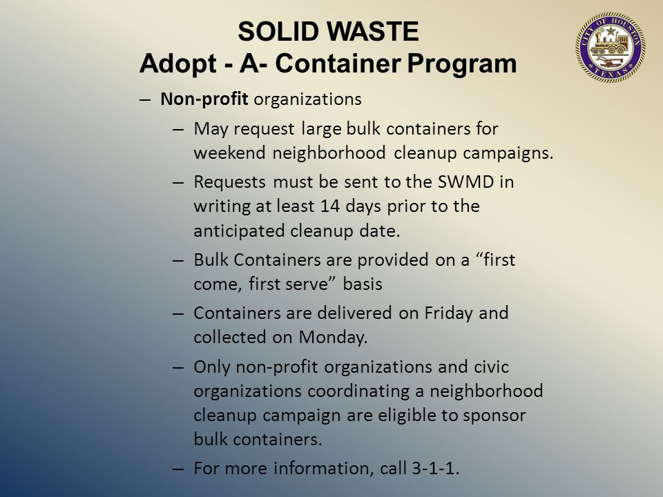 SOLID WASTE Adopt - A- Container Program – Non-profit organizations – May request large bulk containers for weekend neighborhood cleanup campaigns.