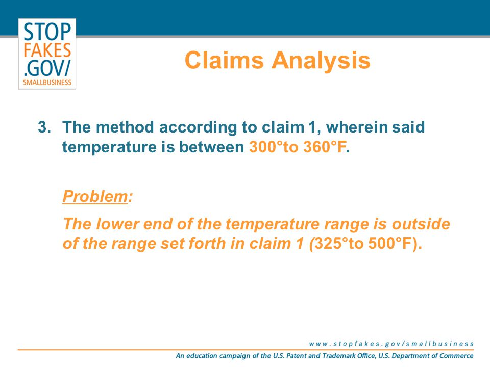 Claims Analysis 3.The method according to claim 1, wherein said temperature is between 300°to 360°F. Problem: The lower end of the temperature range i