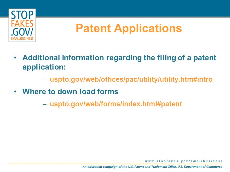Patent Applications Additional Information regarding the filing of a patent application: –uspto.gov/web/offices/pac/utility/utility.htm#intro Where to