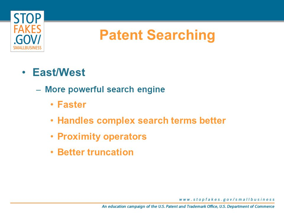 Patent Searching East/West –More powerful search engine Faster Handles complex search terms better Proximity operators Better truncation