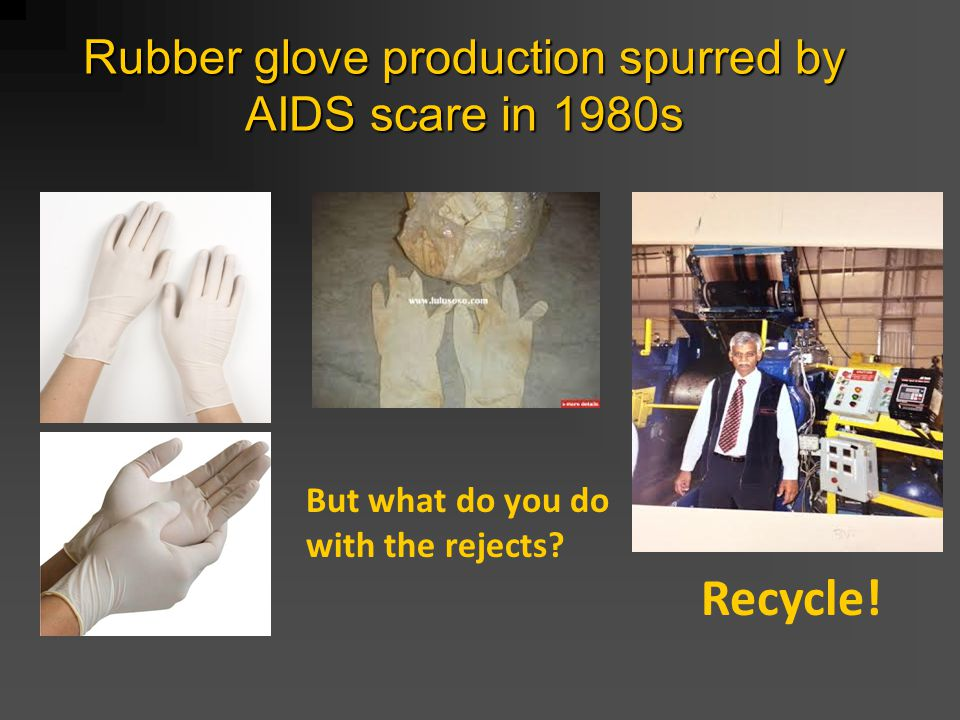 Rubber glove production spurred by AIDS scare in 1980s But what do you do with the rejects.