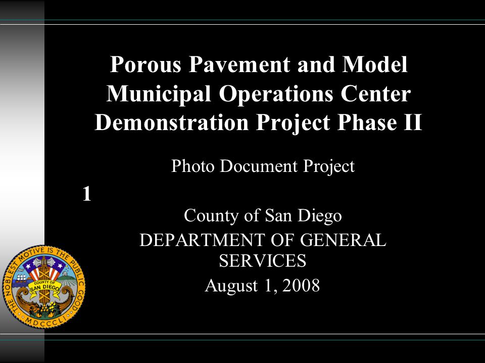 1 Porous Pavement and Model Municipal Operations Center Demonstration Project Phase II Photo Document Project County of San Diego DEPARTMENT OF GENERA