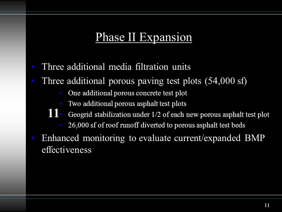 11 Phase II Expansion Three additional media filtration units Three additional porous paving test plots (54,000 sf) One additional porous concrete tes