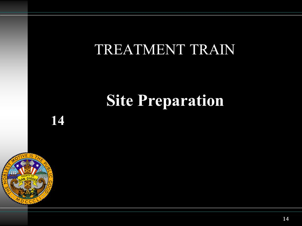 14 TREATMENT TRAIN Site Preparation 14