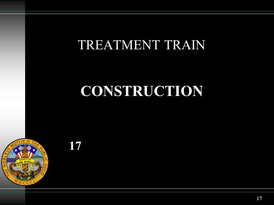 17 TREATMENT TRAIN CONSTRUCTION 17