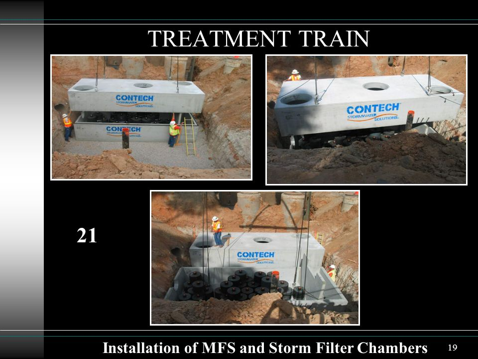 19 TREATMENT TRAIN Installation of MFS and Storm Filter Chambers 21