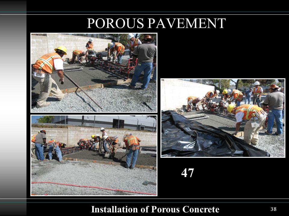 38 POROUS PAVEMENT Installation of Porous Concrete 47