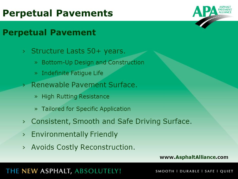 Perpetual Pavements Perpetual Pavement ›Structure Lasts 50+ years. »Bottom-Up Design and Construction »Indefinite Fatigue Life ›Renewable Pavement Sur