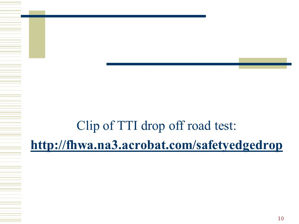 10 Clip of TTI drop off road test: http://fhwa.na3.acrobat.com/safetyedgedrop