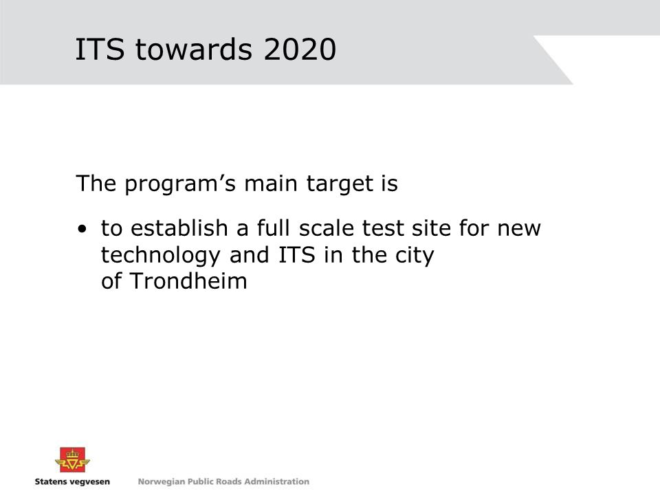 ITS towards 2020 The program's main target is to establish a full scale test site for new technology and ITS in the city of Trondheim