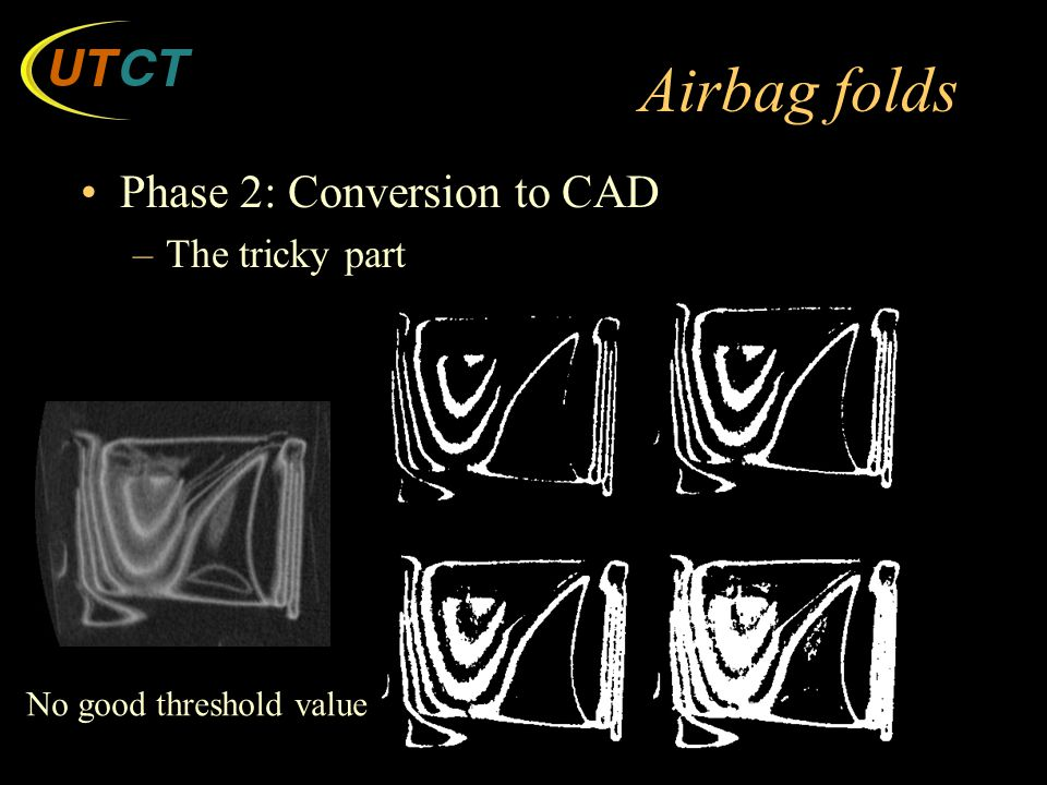 Airbag folds Phase 2: Conversion to CAD –The tricky part No good threshold value