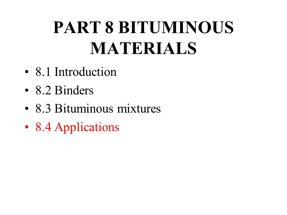 PART 8 BITUMINOUS MATERIALS 8.1 Introduction 8.2 Binders 8.3 Bituminous mixtures 8.4 Applications