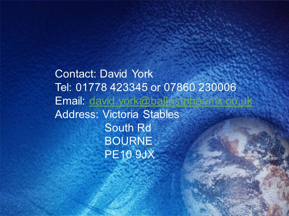 Contact: David York Tel: 01778 423345 or 07860 230006 Email: david.york@ballastphoenix.co.ukdavid.york@ballastphoenix.co.uk Address: Victoria Stables South Rd BOURNE PE10 9JX