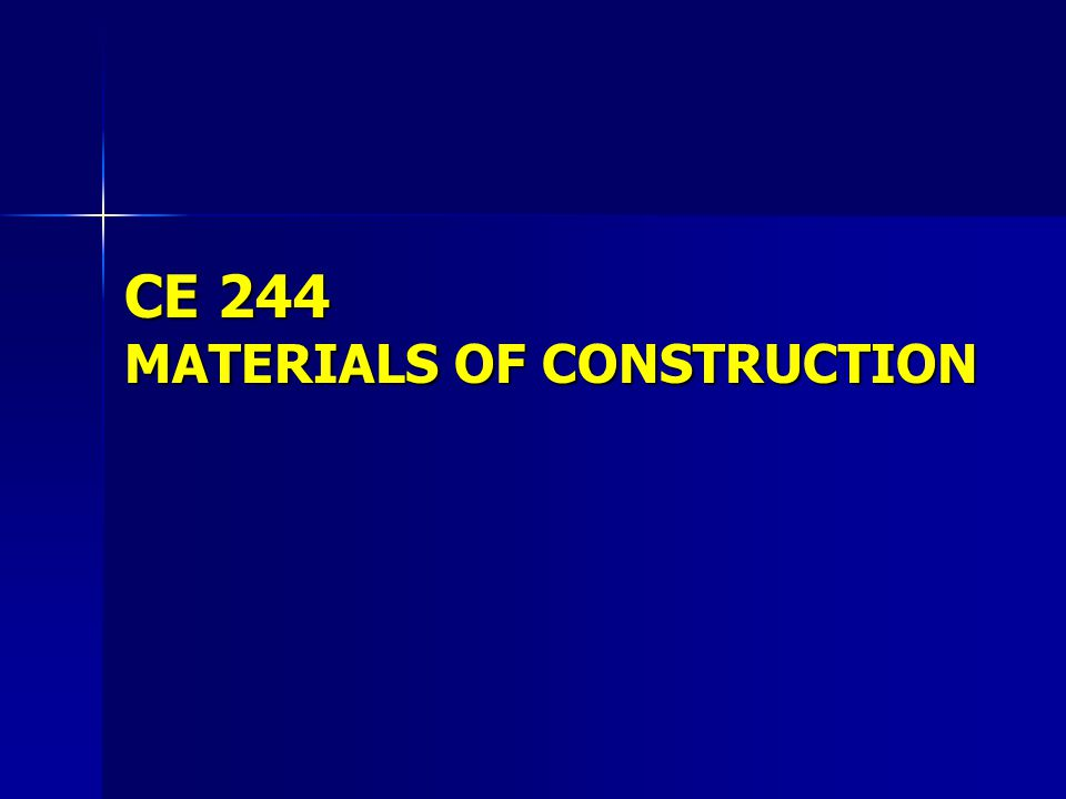 CE 244 MATERIALS OF CONSTRUCTION