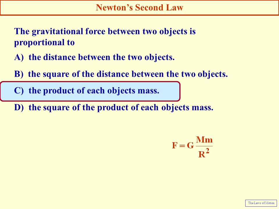 The gravitational force between two objects is proportional to A) the distance between the two objects. B) the square of the distance between the two