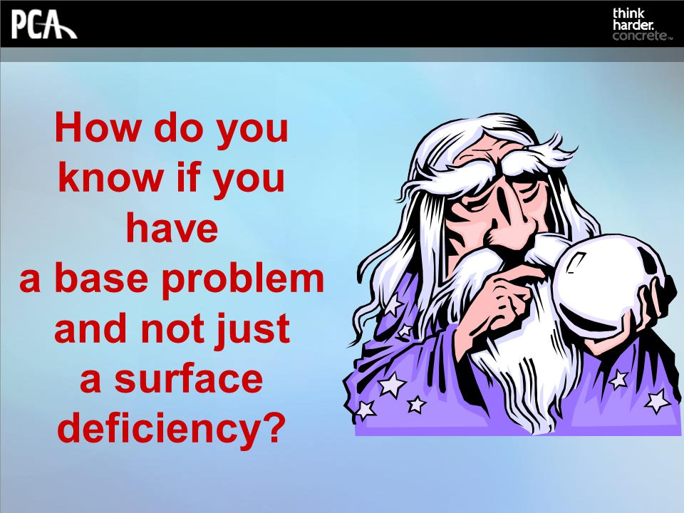 How do you know if you have a base problem and not just a surface deficiency?
