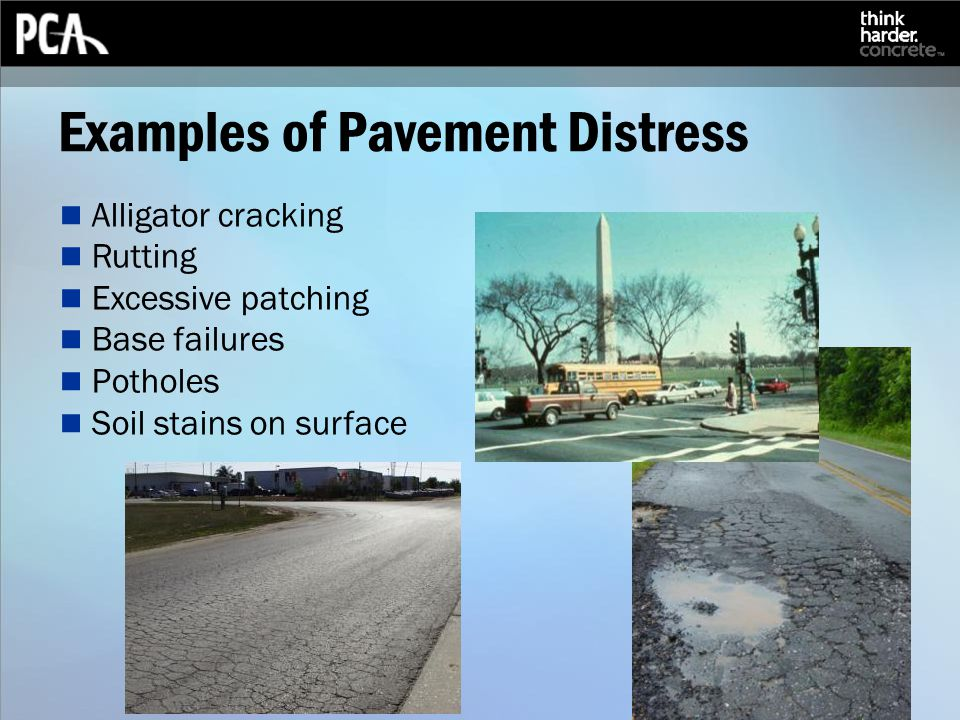Examples of Pavement Distress Alligator cracking Rutting Excessive patching Base failures Potholes Soil stains on surface