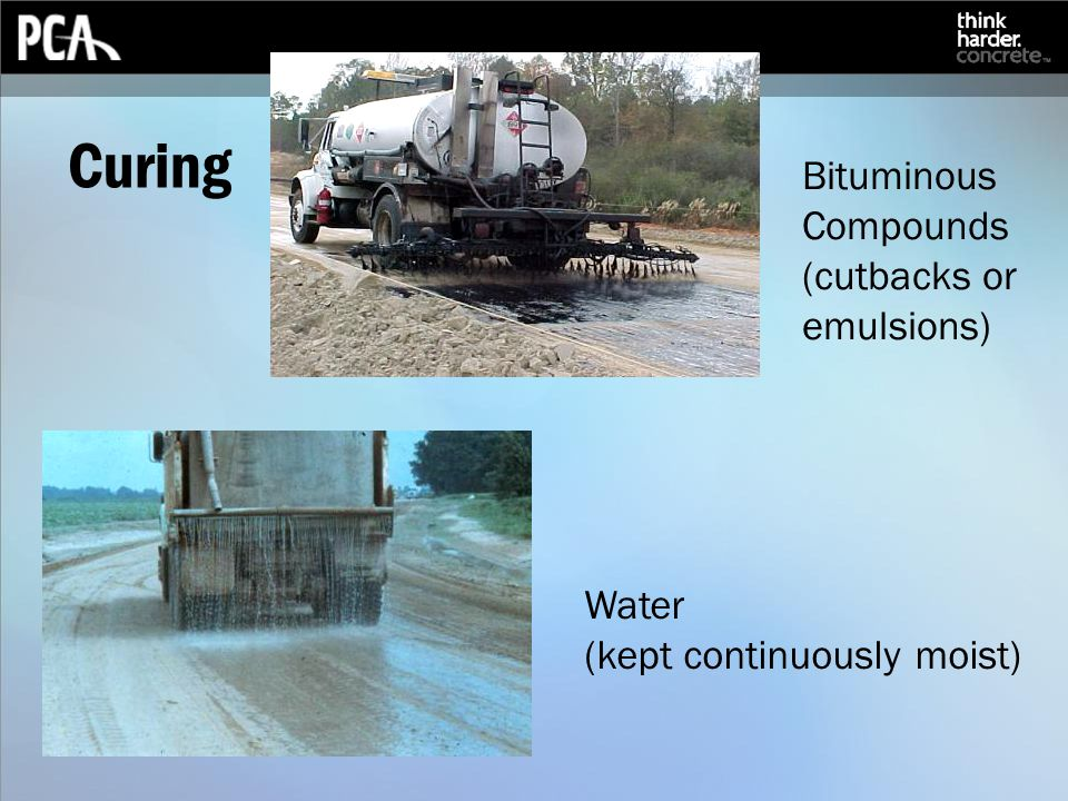 Curing Bituminous Compounds (cutbacks or emulsions) Water (kept continuously moist)