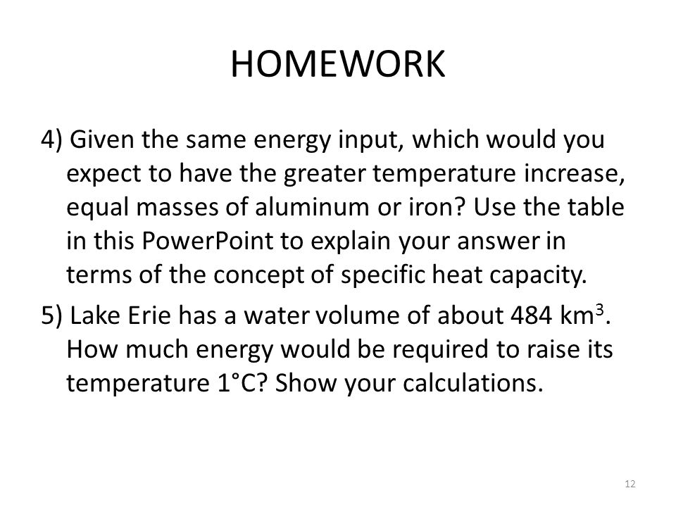 HOMEWORK 4) Given the same energy input, which would you expect to have the greater temperature increase, equal masses of aluminum or iron? Use the ta