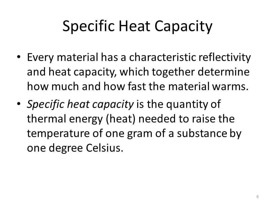 Storage Capacity In effect, a specific heat capacity value for a material can be considered as its storage capacity for thermal energy.