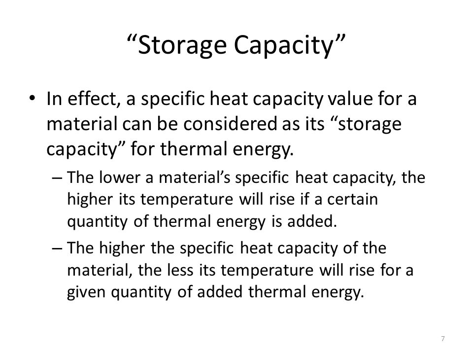 """""""Storage Capacity"""" In effect, a specific heat capacity value for a material can be considered as its """"storage capacity"""" for thermal energy. – The lowe"""