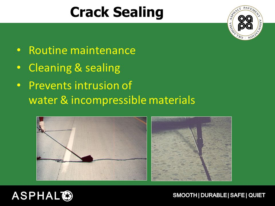Crack Sealing Routine maintenance Cleaning & sealing Prevents intrusion of water & incompressible materials